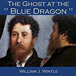 The Ghost at the Blue Dragon | William James Wintle