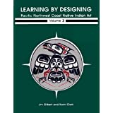 Learning by Designing: Pacific Northwest Coast Native Indian Art, Vol. 2by Karin Clark