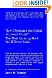 How I Predicted the Global Economic Crisis*: The Most Amazing Book You'll Never Read