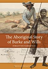 The Aboriginal Story of Burke and Wills Forgotten Narratives