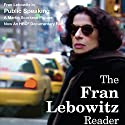 The Fran Lebowitz Reader Audiobook by Fran Lebowitz Narrated by Fran Lebowitz