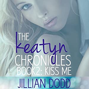 Kiss Me: The Keatyn Chronicles, Book 2 | [Jillian Dodd]