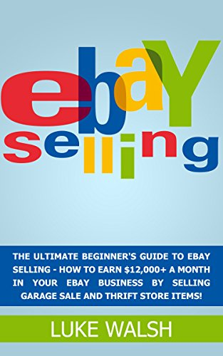 eBay Selling: The Ultimate Beginner's Guide To eBay Selling - - How To Earn $12,000+ A Month In Your eBay Business By Selling Garage Sale And Thrift Store ... Business, How to Make Money With eBay) (Ebay Selling Guide compare prices)