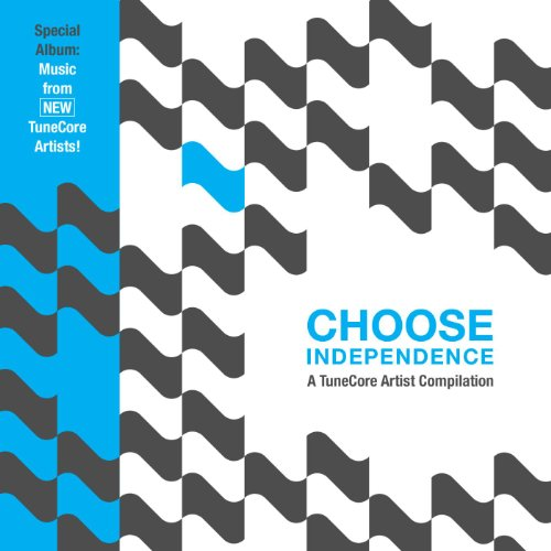 Choose Independence: A TuneCore Artist Compilation, Vol. 1 [Explicit]