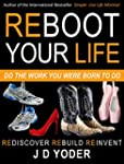 Reboot Your Life- Do The Work You Wer...