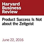 Product Success Is Not about the Zeitgeist | Cass R. Sunstein