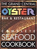 img - for The Grand Central Oyster Bar & Restaurant Complete Seafood Cookbook book / textbook / text book