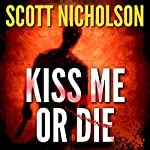 Kiss Me or Die | Scott Nicholson