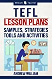 TEFL Lesson Plans: Samples, Strategies, Tools and Activities (ESL Teaching Series)