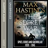 The Secret War: Spies, Codes and Guerrillas 1939 - 1945