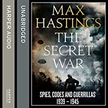 The Secret War: Spies, Codes and Guerrillas 1939 - 1945 Audiobook by Max Hastings Narrated by Steven Crossley