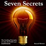 Seven Secrets: The Guiding Principles to All Success and Happiness | Russell Webster