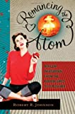 Romancing the Atom: Nuclear Infatuation from the Radium Girls to Fukushima