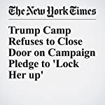 Trump Camp Refuses to Close Door on Campaign Pledge to 'Lock Her up' | Eric Lichtblau