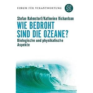 Wie bedroht sind die Ozeane?: Biologische und physikalische Aspekte (Forum für Verantwort