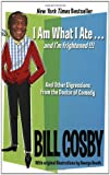 I Am What I Ate...and I'm frightened!!!: And Other Digressions from the Doctor of Comedy (0060545747) by Cosby, Bill