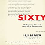 Sixty: A Diary of My Sixty-First Year | Ian Brown