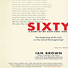 Sixty: A Diary of My Sixty-First Year Audiobook by Ian Brown Narrated by Mark Boyett