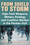 From Shield to Storm: High-Tech Weapons, Military Strategy and Coalition Warfare in the Persian Gulf (0595178731) by Bay, Austin