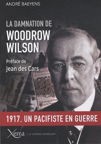 la-damnation-de-woodrow-wilson-president-des-etats-unis-1913-1921