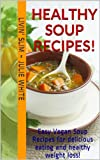 Healthy Soup Recipes!: Easy Vegan Soup Recipes for delicious eating and healthy weight loss! Bonus:10 recipes for whole grain muffins, bisciuts, rolls, and baked corn chips! (Livin Slim)