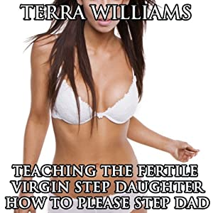 Teaching the Fertile Virgin Step Daughter How to Please Step Dad Audiobook