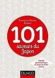 101 saveurs du Japon : Voyage gastronomique au pays du Soleil Levant par François-Xavier Robert