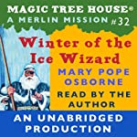 Magic Tree House, Book 32: Winter of the Ice Wizard (       UNABRIDGED) by Mary Pope Osborne Narrated by Mary Pope Osborne