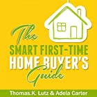 The Smart First-Time Home Buyer's Guide: How to Avoid Making First-Time Home Buyer Mistakes Hörbuch von Thomas K. Lutz, Adela Carter Gesprochen von: Garry McLinn