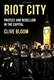Riot City: Protest and Rebellion in the Capital (1137029358) by Bloom, Clive