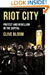 Riot City: Protest and Rebellion in t...