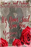 img - for We Never Said I Love You (Love In Small Packages Book 1) book / textbook / text book