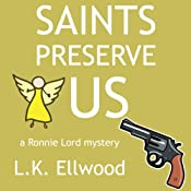 Saints Preserve Us: A Ronnie Lord Mystery, Book 1 | L. K. Ellwood