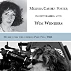 Melinda Camber Porter in Conversation with Wim Wenders: On Set of Paris, Texas 1983, Vol 1, No 3 Hörbuch von Melinda Camber Porter, Wim Wenders Gesprochen von: Melinda Camber Porter, Wim Wenders