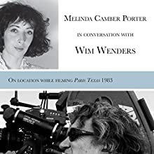 Melinda Camber Porter in Conversation with Wim Wenders: On Set of Paris, Texas 1983, Vol 1, No 3 Audiobook by Melinda Camber Porter, Wim Wenders Narrated by Melinda Camber Porter, Wim Wenders
