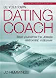 img - for Be Your Own Dating Coach: Treat yourself to the ultimate relationship makeover by Hemmings, Jo (2005) Paperback book / textbook / text book