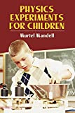 Physics Experiments for Children (Dover Children's Science Books) (0486220338) by Mandell, Muriel