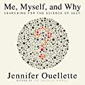Me, Myself, and Why: Searching for the Science of Self (       UNABRIDGED) by Jennifer Ouellette Narrated by Karen Saltus