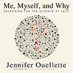 Me, Myself, and Why: Searching for the Science of Self | Jennifer Ouellette