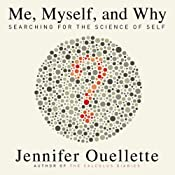 Me, Myself, and Why: Searching for the Science of Self | [Jennifer Ouellette]