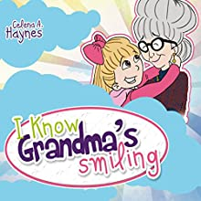 I Know Grandma's Smiling (       UNABRIDGED) by Celena A. Haynes Narrated by Myra Escoro