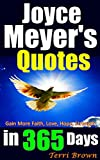 Joyce Meyer's Quotes In 365 Days: Inspirational Joyce Meyer Quotes, Uplifting Your Life, Gain More Faith, Love, Hope, Strength... Enjoying Everyday Life