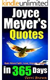 Joyce Meyer's Quotes In 365 Days: Inspirational Joyce Meyer Quotes, Uplifting Your Life, Gain More Faith, Love, Hope, Strength... Enjoying Everyday Life (English Edition)
