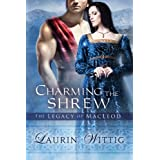 Charming the Shrew (The Legacy of MacLeod) ~ Laurin Wittig