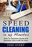Speed Cleaning in 30 Minutes: How To Declutter House and Declutter Life in Half An Hour