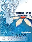 "Creating Layers in Mixed Media Art: A keep within reach reference for the ""What do I need next?"" moments"