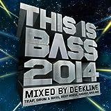 This Is Bass 2014 - Mixed By Deekline (Trap, Drum & Bass, Deep House, Garage, Bass Mix)
