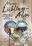 Meine Lieblings-Alm: 35 H�ttenwanderungen zu den sch�nsten H�tten und Almen der bayerischen Alpen mit detaillierten Wanderkarten zu den H�ttentouren und kuriosen Ankdoten zu  legend�ren H�ttenwirten