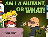 Am I a Mutant, or What! A FoxTrot Collection (0740741322) by Amend, Bill