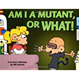 Am I a Mutant, or What! A FoxTrot Collection ~ Bill Amend